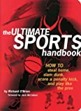 The Ultimate Sports Handbook: How to Steal Home, Slam Dunk, Score a Penalty Kick, and Play Like the Pros