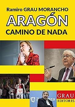 Aragón, camino de nada de [Grau Morancho, Ramiro]