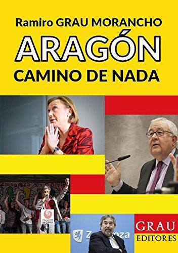 Aragón, camino de nada por Ramiro Grau Morancho