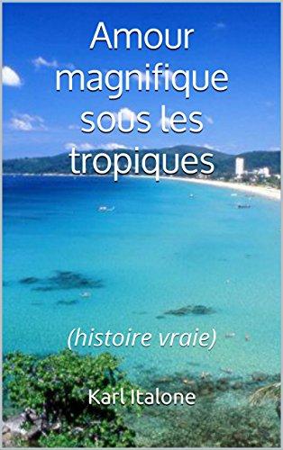 Amour Magnifique Sous Les Tropiques Histoire Vraie