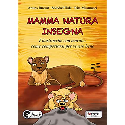 Mamma Natura Insegna: Filastrocche Con Morale; Come Comportarsi Per Vivere Bene (Collana Ebook Vol. 38)