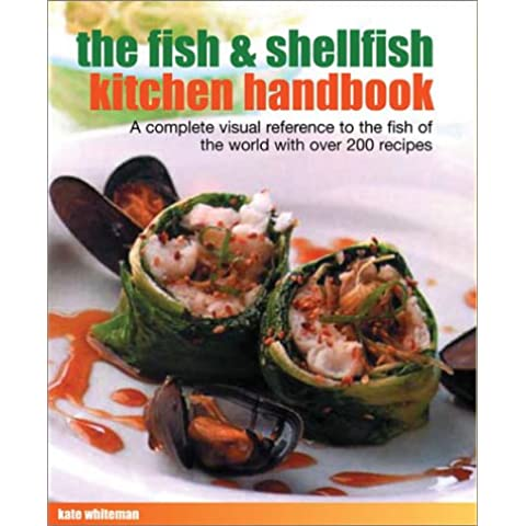 The Fish & Shellfish Kitchen Handbook: A Complete Visual Reference to the Fish of the World With over 100