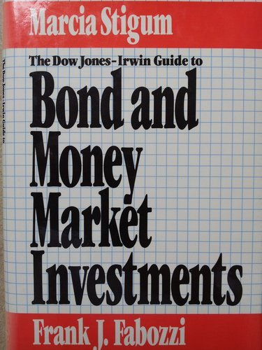 The Business One Irwin Guide to Bond and Money Market Investments by Marcia Stigum (1987-01-02)