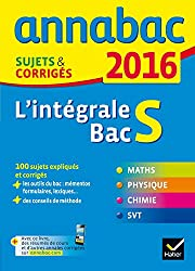 Annales Annabac 2016 L'intégrale Bac S: sujets et corrigés en maths, physique-chimie et SVT