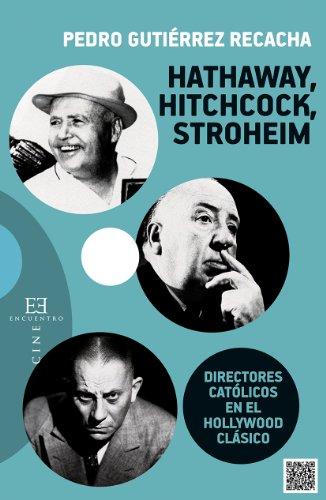 Hathaway, Hitchcock, Stroheim: Directores católicos en el Hollywood clásico por Pedro Gutiérrez Recacha