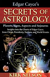 Edgar Cayce's Secrets of Astrology: Planets Signs Aspects and Sojourns