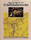 Die Geschichte der Schiffshebewerke - Hans J Uhlemann
