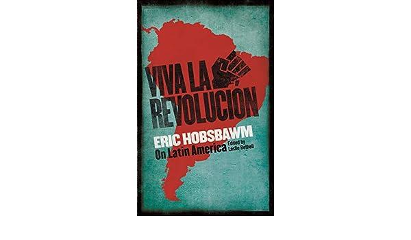 Viva la Revolucion: Hobsbawm on Latin America eBook: Eric Hobsbawm