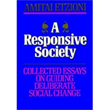 A Responsive Society: Collected Essays on Guiding Deliberate Social Change (Jossey Bass Business and Management Series) by Amitai Etzioni (1991-11-20)