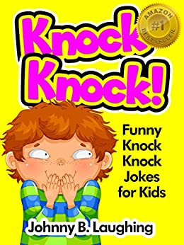 Knock Knock!: Funny Knock Knock Jokes for Kids (English Edition) von [Laughing, Johnny B.]