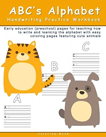 ABC's Alphabet Handwriting Practice Workbook: Early education (preschool) pages for teaching how to write and learning the alphabet with easy coloring pages featuring cute