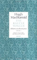 The Raucle Tongue: v. 1: Selected Essays, Journalism and Interviews (Lives & letters: MacDiarmid 2000) by Hugh MacDiarmid (30-Jan-1997) Hardcover