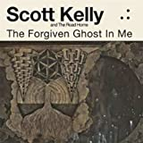 Songtexte von Scott Kelly and The Road Home - The Forgiven Ghost in Me