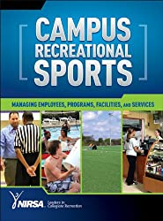 Campus Recreational Sports: Managing Employees, Programs, Facilities, and Services