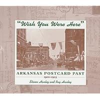 Wish You Were Here: Arkansas Postcard Past, 1900-1925 - Arkansas Postcard