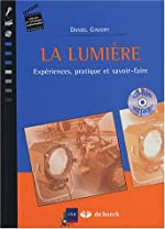 La lumière - Expériences, pratique et savoir-faire (1Cédérom) de Daniel Gaudry