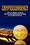 Cryptocurrency: How to Make a Lot of Money Investing and Trading in Cryptocurrency: Volume 1 (Cryptocurrency Investing and Trading)