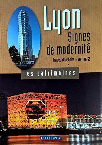 Lyon, Traces d'histoire : Tome 2, Signes de modernité