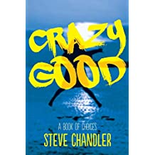 Crazy Good: A Book of CHOICES