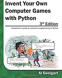 Invent Your Own Computer Games with Python, 3rd Edition by Al Sweigart (2015-03-10)