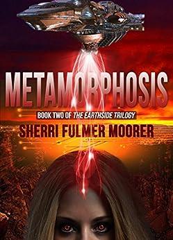 Metamorphosis, Book Two of The Earthside Trilogy by [Moorer, Sherri]