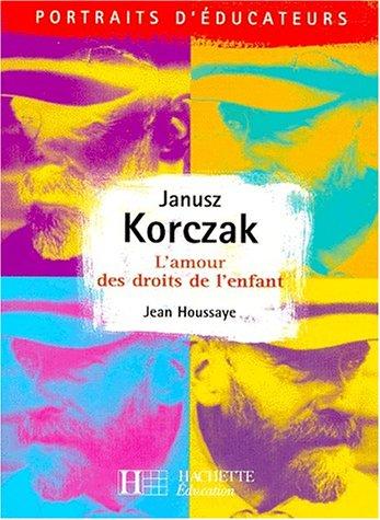 Janusz Korczak. L'amour des droits de l'enfant par Jean Houssaye