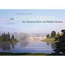 Die Gartenreisen des Hermann Fürst von Pückler-Muskau: Auf den Spuren eines Exzentrikers durch England und Irland