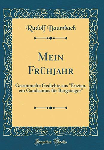 """Mein Frühjahr: Gesammelte Gedichte aus """"Enzian, ein Gaudeamus für Bergsteiger"""" (Classic Reprint)"""
