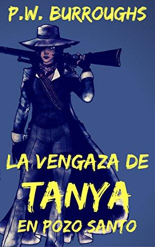 La Venganza De Tanya En Pozo Santo: The Spanish Edition (The Devil's Pass Series nº 3) por P.W. Burroughs