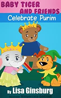 Baby Tiger and Friends Celebrate Purim (Baby Tiger and Friends Celebrate the Jewish Holidays Book 3) by [Ginsburg, Lisa]