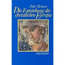Die Entstehung des christlichen Europa