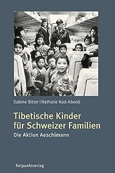 Tibetische Kinder für Schweizer Familien: Die Aktion Aeschimann (German Edition) by [Bitter, Sabine, Nad-Abonji, Nathalie]