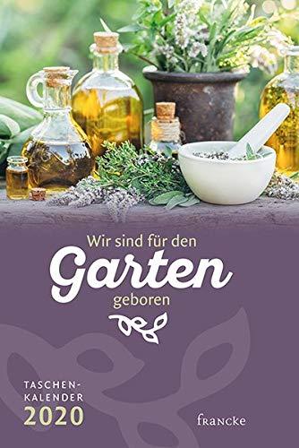 Wir sind für den Garten geboren: Taschenkalender 2020 -