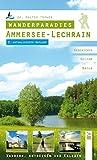 Wanderparadies Ammersee - Lechrain: Wandern, Entdecken und Erleben