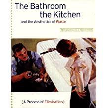 The Bathroom, the Kitchen, and the Aesthetics of Waste (Village Voice Literary Supplement) by E. Lupton (1996-11-01)