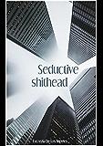 Seductive Shithead