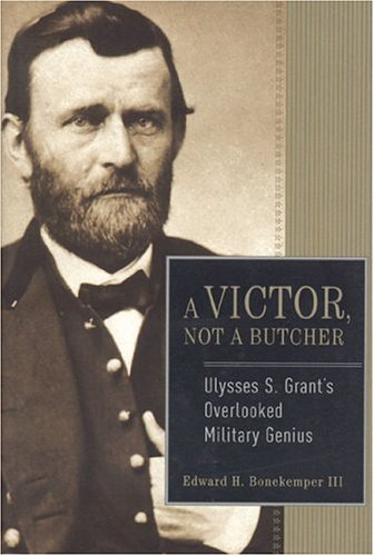 Victor, Not a Butcher: Ulysses S. Grant's Overlooked Military Genius