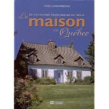 La Maison au Quebec  de la Colonie Française au Xxe Siecle