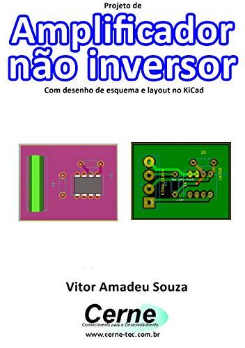 Projeto de Amplificador não inversor Com desenho de esquema e layout no KiCad (Portuguese Edition