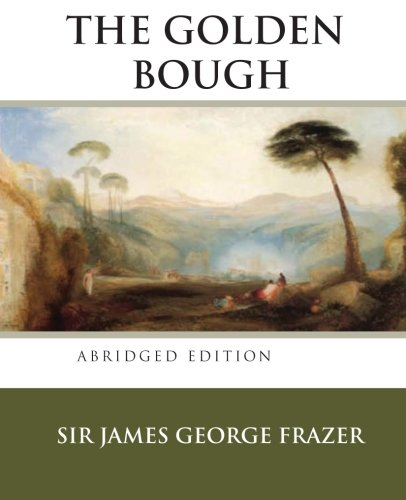 The Golden Bough: A Study in Magic and Religion (Abridged Edition from Ancient Wisdom Publiction) por Sir James George Frazer