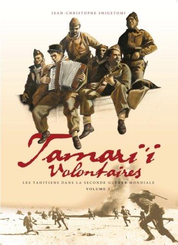 Tamari'i volontaires - volume 2: Les Tahitiens dans la seconde guerre mondiale par Jean-Christophe Shigetomi