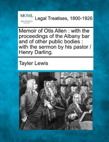 Memoir of Otis Allen: with the proceedings of the Albany bar and of other public bodies : with the sermon by his pastor /  Henry Darling.
