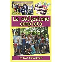 Team Building inside: La collezione completa: Create e vivete lo spirito di squadra!
