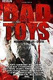 Bad Toys: THRILLER - HORROR - EROTIC - EXTREM - Hardcore - SHORT STORYS