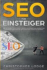 SEO für Einsteiger: Wie Sie Schritt für Schritt durch Suchmaschinenmarketing zum erfolgreichen Online Marketing Experten werden! Search Engine ... (Seo Sea Sem Tipps Tricks Strategien, Band 1) Taschenbuch