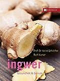 Ingwer: Gesundheit & Genuss
