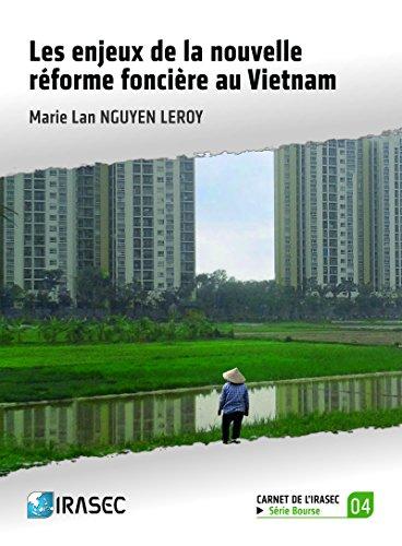 Les enjeux de la nouvelle réforme foncière au Vietnam (Carnets de l'Irasec) par Marie Lan Nguyen Leroy