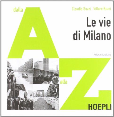 Le vie di milano. dalla a alla z. ediz. illustrata
