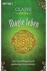 Magie leben: Das Grundlagenwerk moderner Hexenkunst Taschenbuch