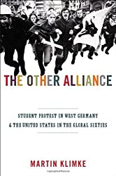 The Other Alliance: Student Protest in West Germany and the United States in the Global Sixties (America in the World)